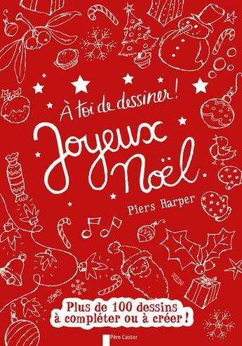 Couverture du livre « à toi de dessiner ; joyeux noël » de Piers Harper aux éditions Pere Castor