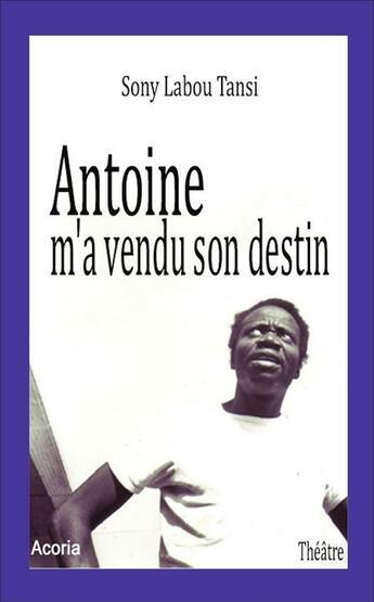 Couverture du livre « Antoine M'A Vendu Son Destin » de Sony Labou Tansi aux éditions Acoria