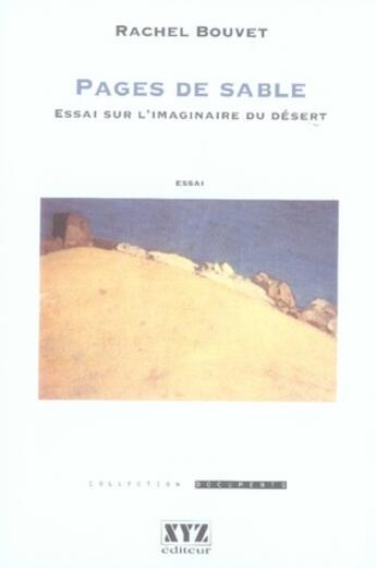 Couverture du livre « Pages de sable ; essai sur l'imaginaire du désert » de Rachel Bouvet aux éditions Xyz