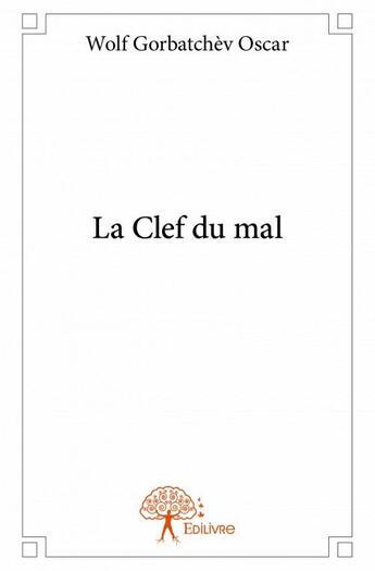 Couverture du livre « La clef du mal » de Wolf Gorbatchev Osca aux éditions Edilivre-aparis