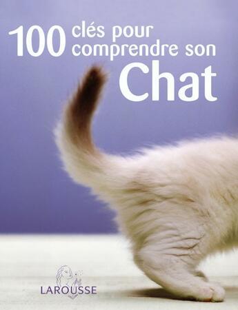 Couverture du livre « 100 cles pour comprendre son chat » de Roger Tabor aux éditions Larousse