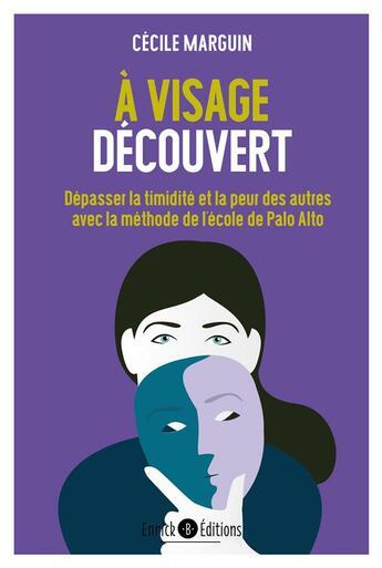 Couverture du livre « À visage découvert ; dépasser la timidité et la peur des autres avec la méthode de l'école de Palo Alto » de Cecile Marguin aux éditions Enrick B.