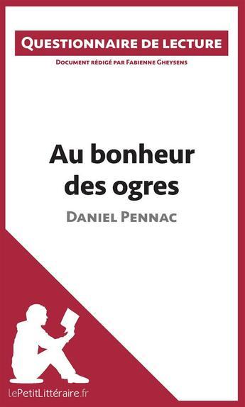 Couverture du livre « Au bonheur des ogres de Daniel Pennac ; questionnaire de lecture » de Fabienne Gheysens aux éditions Lepetitlitteraire.fr