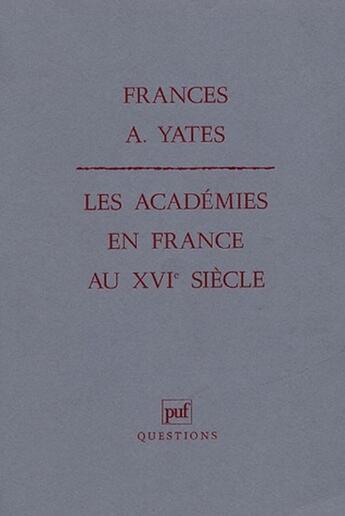 Couverture du livre « Les académies en France au XVI siècle » de Frances A. Yates aux éditions Puf