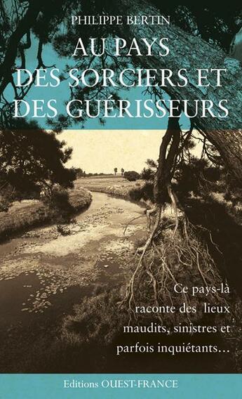 Couverture du livre « Au pays des sorciers et des guérisseurs » de Philippe Bertin aux éditions Ouest France