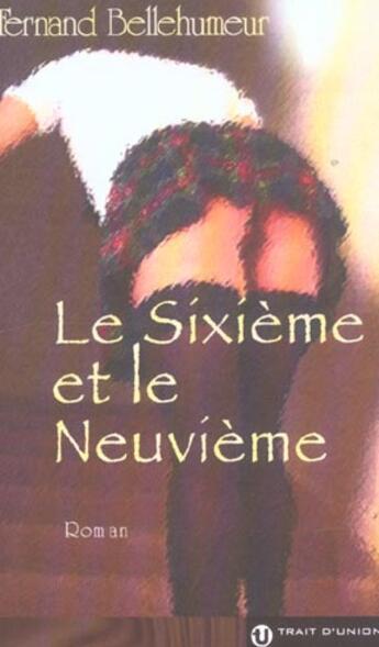 Couverture du livre « Le Sixieme Et Le Neuvieme » de Fernand Bellehumeur aux éditions Trait D'union
