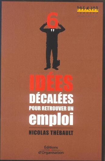 Couverture du livre « 6 Idees Decalees Pour Retrouver Un Emploi » de Thebault N aux éditions Organisation