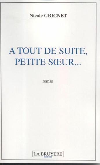 Couverture du livre « À tout de suite, petite soeur... » de Nicole Grignet aux éditions La Bruyere