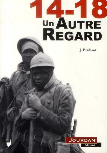 Couverture du livre « 14-18 ; un autre regard » de Jacques Braibant aux éditions Jourdan