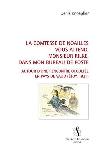 Couverture du livre « La comtesse de Noailles vous attend, monsieur Rilke, dans mon bureau de poste ; autour d'une rencontre occultée en Pays de Vaud (Etoy, 1921) » de Denis Knoepfler aux éditions Slatkine
