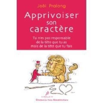 Couverture du livre « Apprivoiser son caractère » de Joel Pralong aux éditions Des Beatitudes