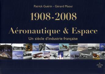 Couverture du livre « Aéronautique et espace ; un siècle d'industrie française 1908-2008 » de Patrick Guerin aux éditions Cherche Midi