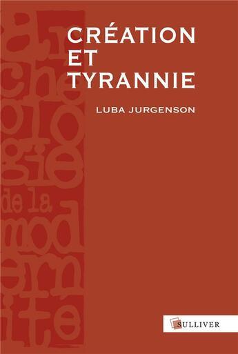 Couverture du livre « Création et tyrannie » de Luba Jurgenson aux éditions Sulliver