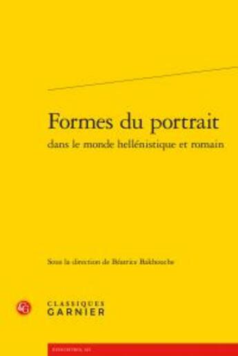 Couverture du livre « Formes du portrait dans le monde hellénistique et romain » de Collectif aux éditions Classiques Garnier