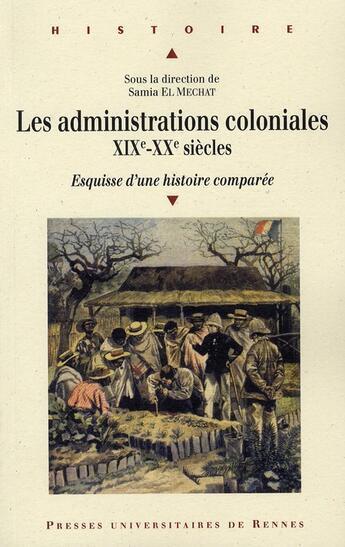 Couverture du livre « Administrations coloniales ; XIX-XX siècles ; esquisse d'une histoire comparée » de El Mechat aux éditions Pu De Rennes