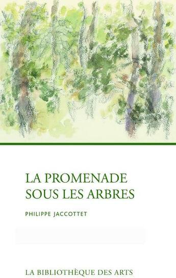 Couverture du livre « La promenade sous les arbres » de Philippe Jaccottet aux éditions Bibliotheque Des Arts