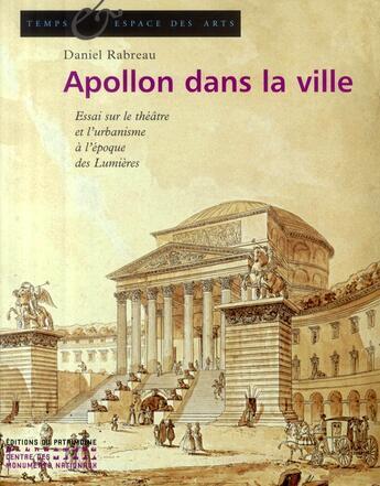 Couverture du livre « Apollon dans la ville ; essai sur le théâtre et l'urbanisme à l'époque des Lumières » de Daniel Rabreau aux éditions Patrimoine