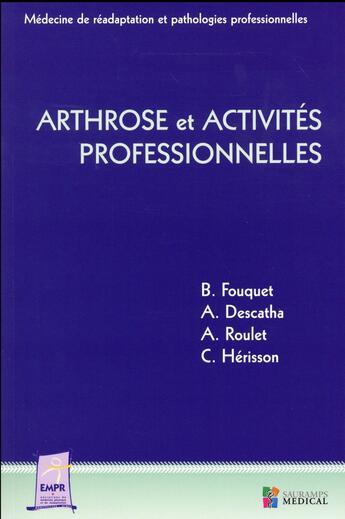 Couverture du livre « Arthrose Et Activites Professionnelles » de Fouquet B Descatha A aux éditions Sauramps Medical