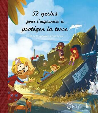 Couverture du livre « 52 Gestes Pour T'Apprendre A Proteger La Terre » de Collectif aux éditions Grenouille