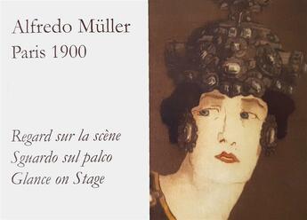 Couverture du livre « Alfredo Muller ; Paris 1900 ; regard sur la scène, sguardo sul palco, glance on stage » de Helene Koehl et Alii aux éditions Les Amis D'alfredo Muller