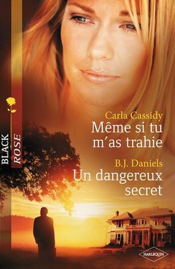 Couverture du livre « Même si tu m'as trahie ; un dangereux secret » de Carla Cassidy et B. J. Daniels aux éditions Harlequin