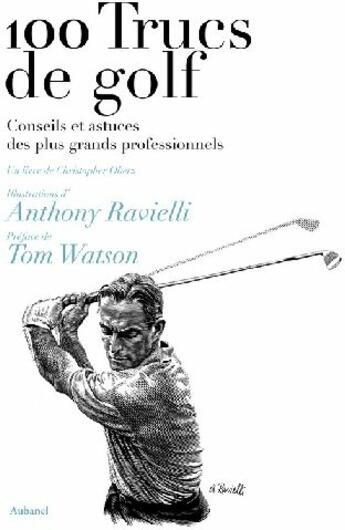 Couverture du livre « 100 trucs de golf ; conseils et astuces » de Tom Watson et Christopher Obetz et Anthony Ravielli aux éditions Aubanel