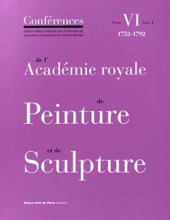 Couverture du livre « Conférences de l'Académie royale de peinture et de sculpture t.6 ; 1752-1792 » de Collectif aux éditions Ensba