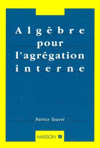 Couverture du livre « Algebre Pour L'Agregation Interne » de Tauvel aux éditions Dunod