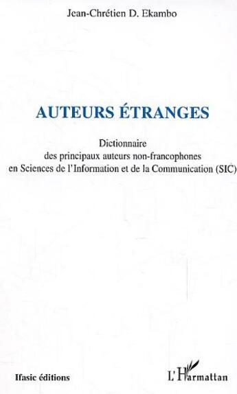 Couverture du livre « Auteurs étranges ; dictionnaire des principaux auteurs non-francophones en sciences de l'information » de Jean-Chretien Ekambo aux éditions Harmattan