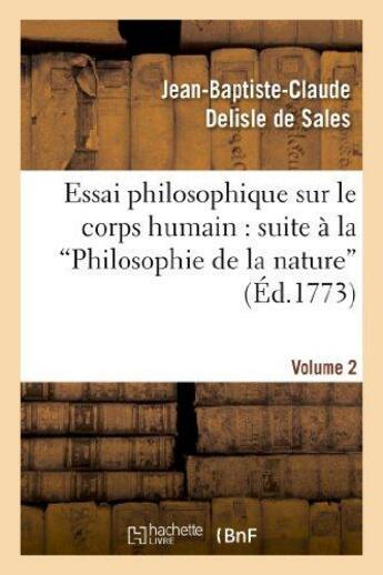 Couverture du livre « Essai philosophique sur le corps humain : pour servir de suite a la philosophie de la nature. v2 » de Delisle De Sales aux éditions Hachette Bnf