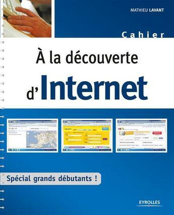 Couverture du livre « à la découverte d'Internet » de Mathieu Lavant aux éditions Eyrolles