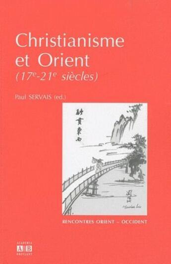 Couverture du livre « Christianisme et Orient ; 17e -21e siècles » de Paul Servais aux éditions Academia