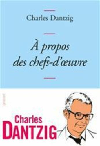 Couverture du livre « À propos des chefs-d'oeuvre » de Charles Dantzig aux éditions Grasset Et Fasquelle