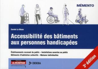 Couverture du livre « Accessibilité des bâtiments aux personnes handicapées (3e édition) » de Carole Le Bloas aux éditions Le Moniteur