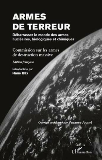 Couverture du livre « Armes de terreur ; débarrasser le monde des armes nucléaires biologiques et chimiques » de Hans Blix aux éditions Harmattan