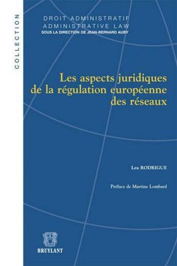 Couverture du livre « Aspects juridiques de la régulation européenne des réseaux » de Lea Rodrigue aux éditions Bruylant