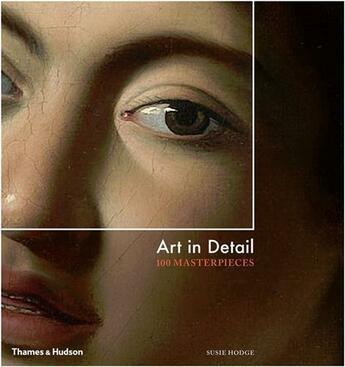 Couverture du livre « Art In Detail 100 Masterpieces /Anglais » de Susie Hodge aux éditions Thames & Hudson