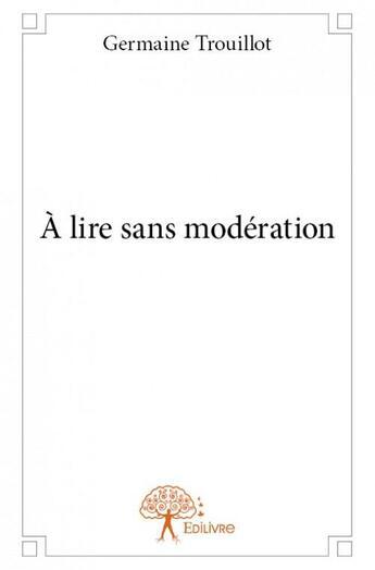 Couverture du livre « À lire sans modération » de Germaine Trouillot aux éditions Edilivre-aparis