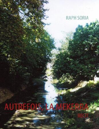 Couverture du livre « Autrefois, la Mekerra » de Raph Soria aux éditions Books On Demand