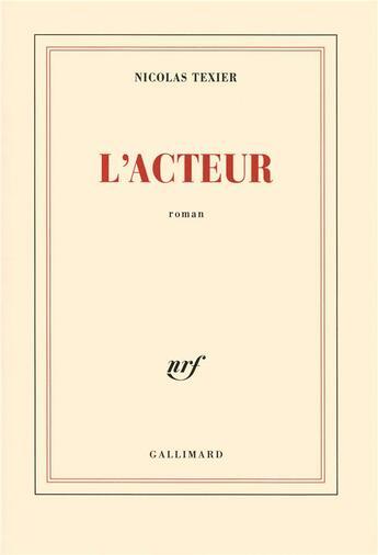 Couverture du livre « L'acteur » de Nicolas Texier aux éditions Gallimard