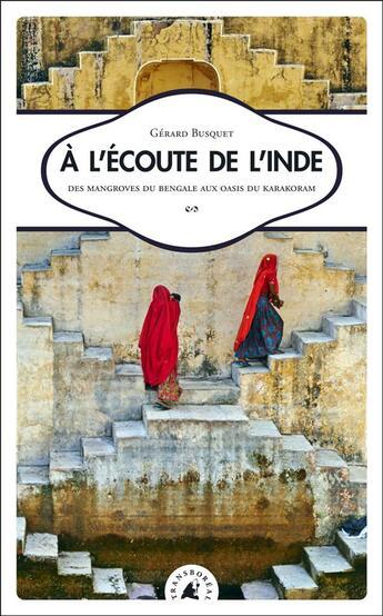 Couverture du livre « à l'écoute de l'Inde ; des mangroves du Bengale aux oasis du Karakoram » de Gerard Busquet aux éditions Transboreal