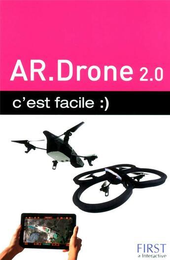 Couverture du livre « AR.Drone 2.0, c'est facile » de Paul Durand-Degranges aux éditions First Interactive