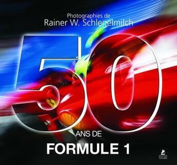 Couverture du livre « 50 ans de Formule 1 » de Rainer W. Schlegelmilch aux éditions Place Des Victoires