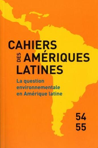 Couverture du livre « CAHIERS DES AMERIQUES LATINES T.54-55 ; la question environnementale en Amérique latine » de Collectif aux éditions Institut Hautes Etudes Amerique Latine