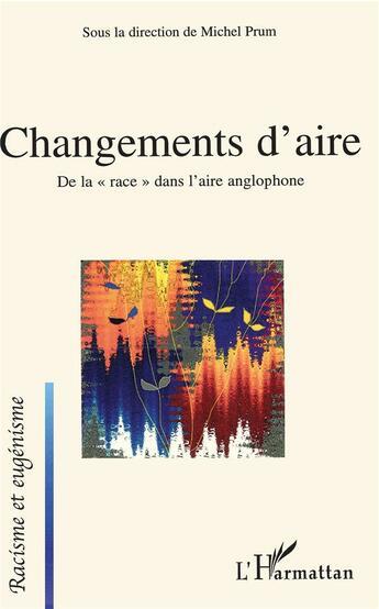 Couverture du livre « Changements d'aire ; de la race dans l'aire anglophone » de Michel Prum aux éditions L'harmattan