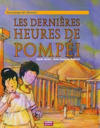 Couverture du livre « Les dernières heures de Pompéi » de Agnes Aziza et Jean-Franc Dumont aux éditions Oskar