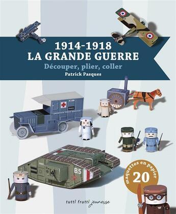 Couverture du livre « 14-18 en papertoys » de Patrick Pasques aux éditions Tutti Frutti
