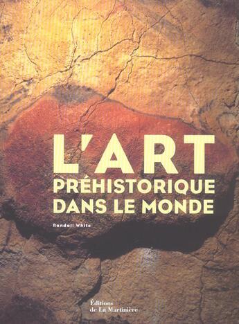 Couverture du livre « Art Prehistorique Dans Le Monde » de Randall White aux éditions La Martiniere