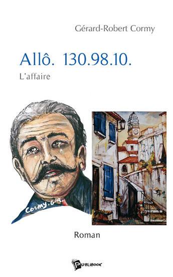 Couverture du livre « Allô. 130.98.10. ; l'affaire » de Gerard-Robert Cormy aux éditions Publibook