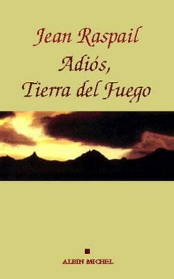 Couverture du livre « Adios, tierra del fuego » de Jean Raspail aux éditions Albin Michel